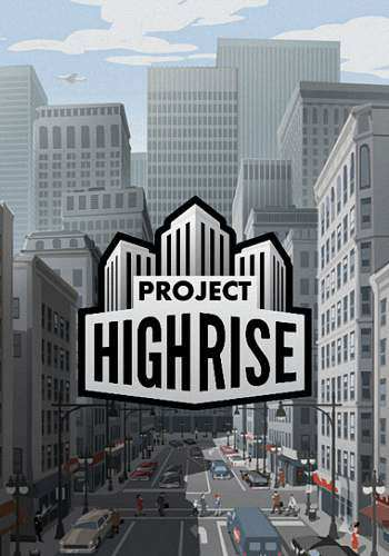 Project Highrise (1.5.9.2 + 3 DLC) (2016)